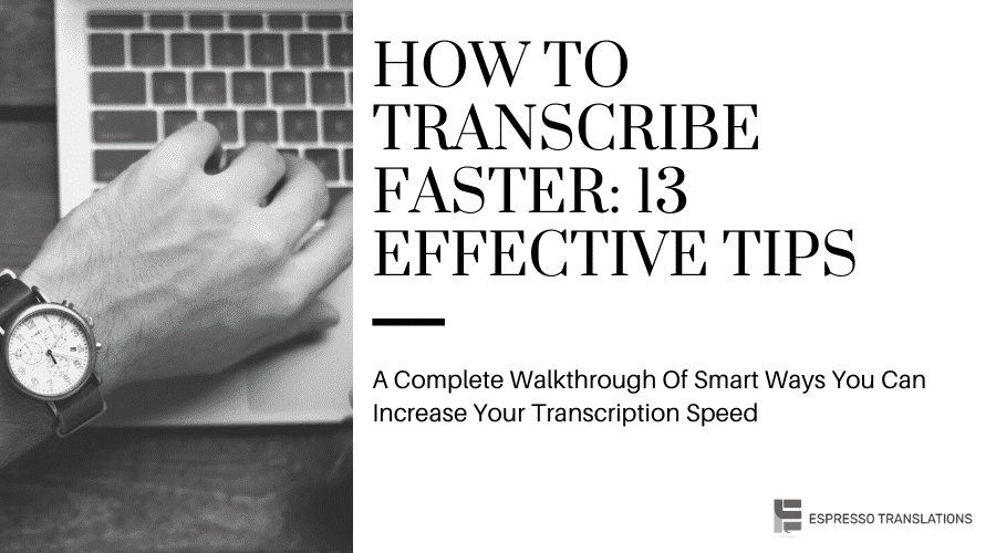 How to Transcribe Faster: 13 Effective Tips