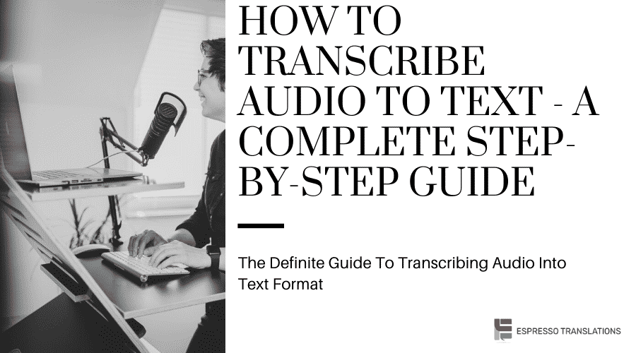 How To Transcribe Audio To Text - A Complete Step-By-Step Guide - Espresso Translations