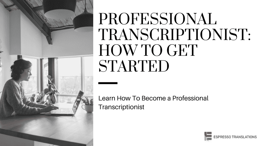 Professional Transcriptionist: How To Get Started