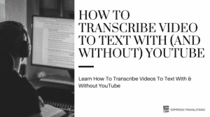 How To Transcribe Video To Text With (And Without) YouTube