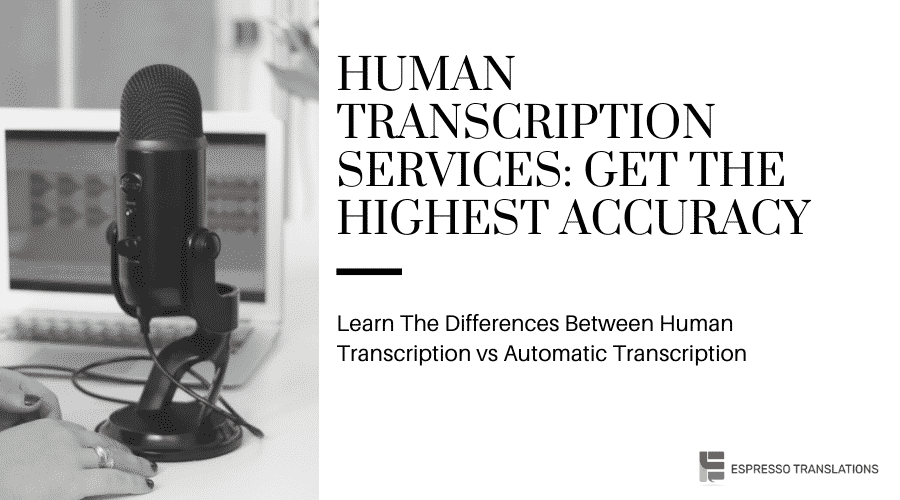 Human Transcription Services: Get The Highest Accuracy