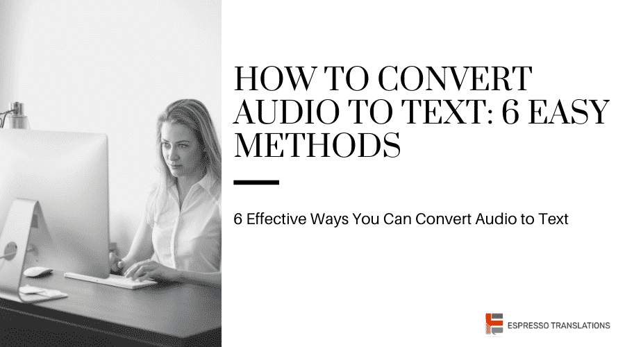 How To Convert Audio To Text: 6 Easy Methods