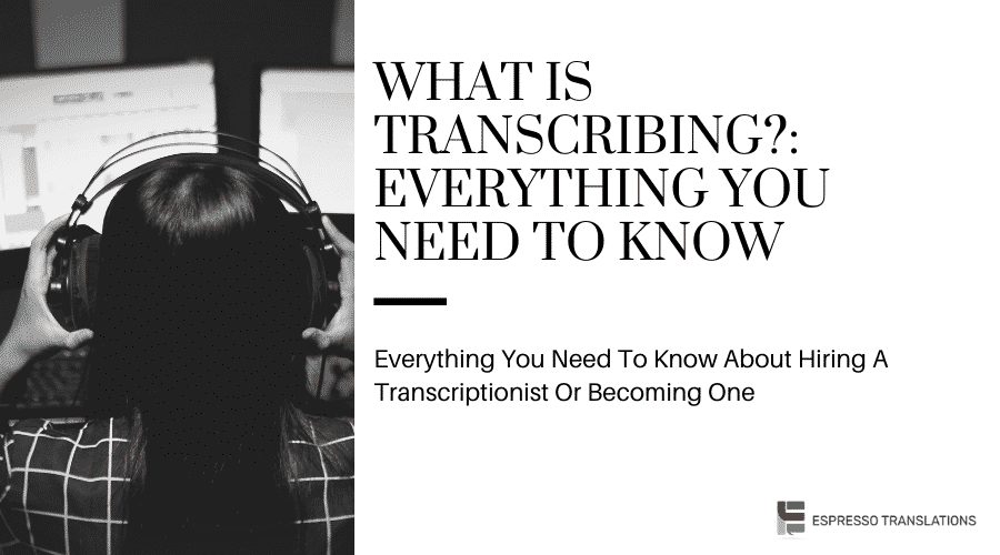 What is Transcribing?: Everything You Need To Know