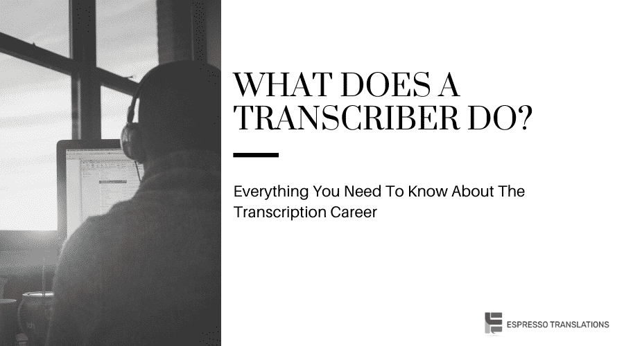 What Does a Transcriber do? Everything You Need To Know About The Transcription Career