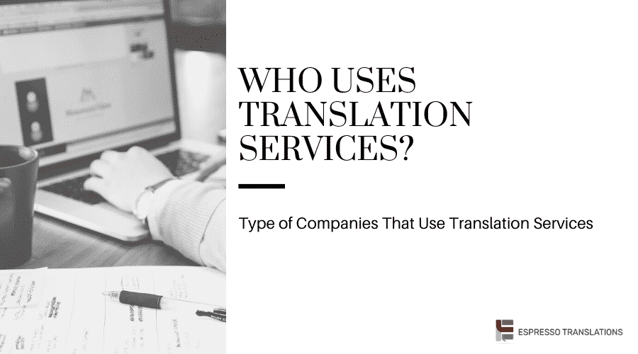 Who uses translation services?