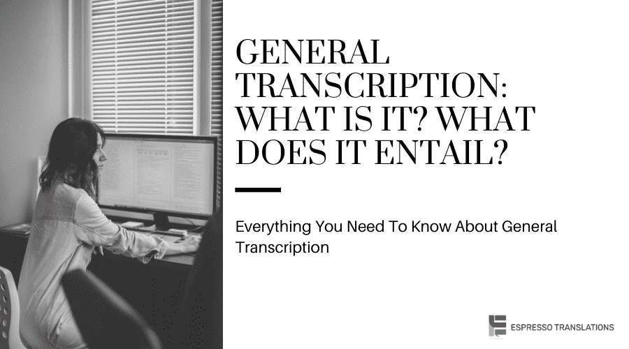 General Transcription What Is It What Does It Entail